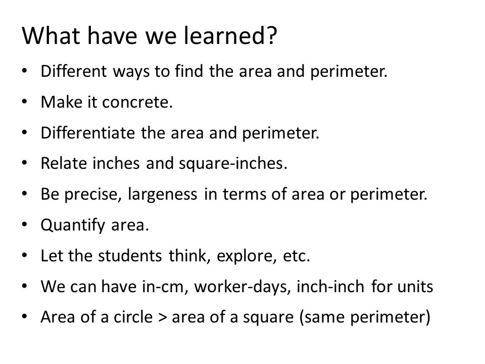 What have we learned. Different ways to find the area and perimeter.