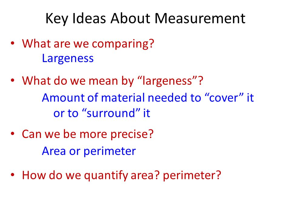 What are we comparing. Key Ideas About Measurement Largeness What do we mean by largeness .