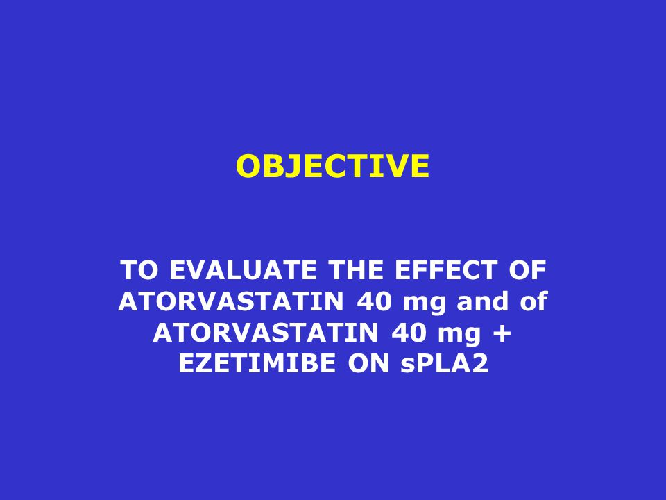 OBJECTIVE TO EVALUATE THE EFFECT OF ATORVASTATIN 40 mg and of ATORVASTATIN 40 mg + EZETIMIBE ON sPLA2