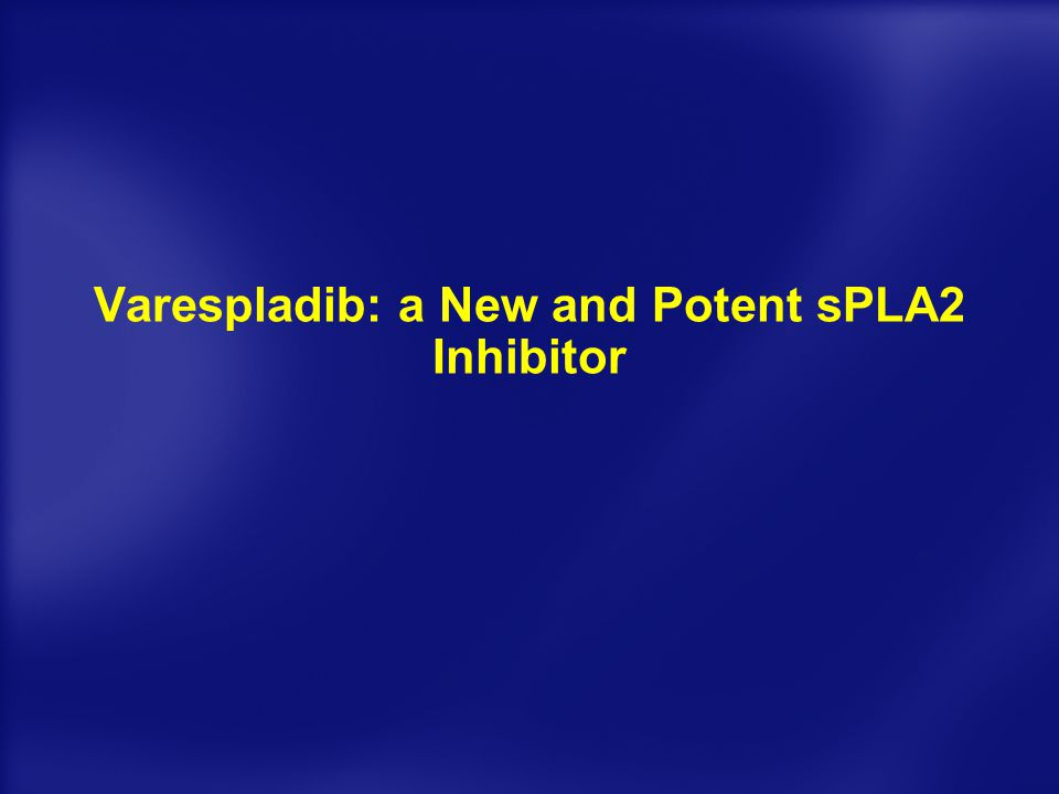Varespladib: a New and Potent sPLA2 Inhibitor