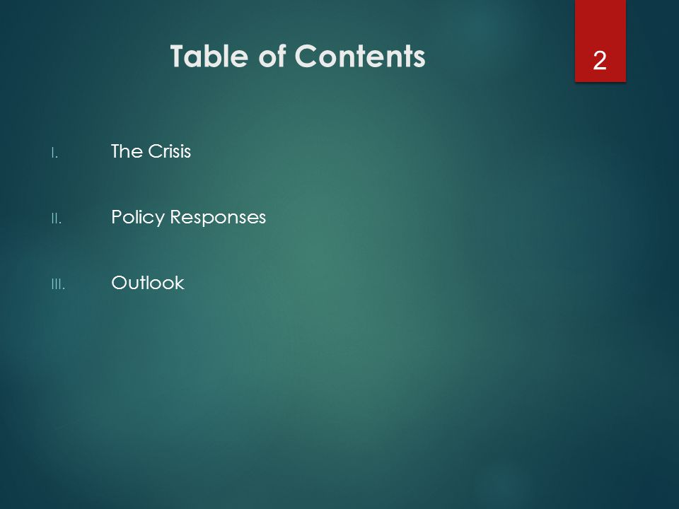 Table of Contents I. The Crisis II. Policy Responses III. Outlook 2