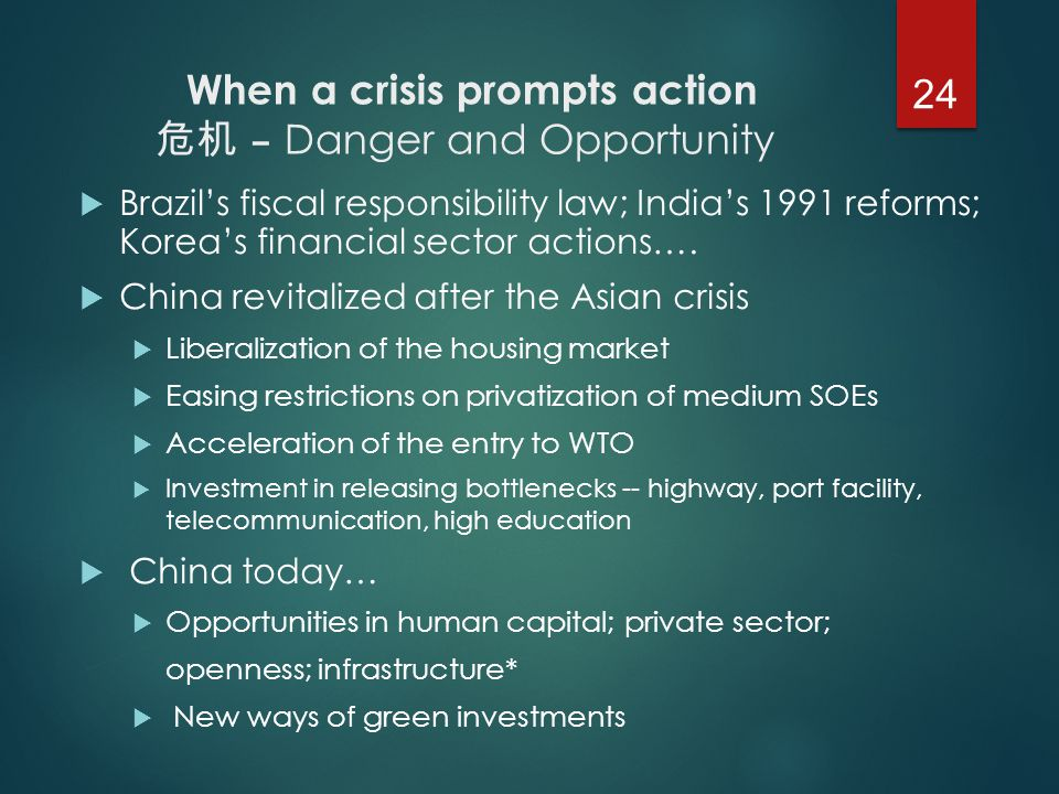 When a crisis prompts action 危机 – Danger and Opportunity  Brazil's fiscal responsibility law; India's 1991 reforms; Korea's financial sector actions….