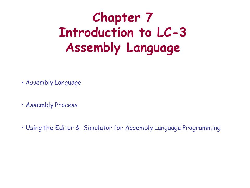 Chapter 7 Introduction to LC-3 Assembly Language Assembly