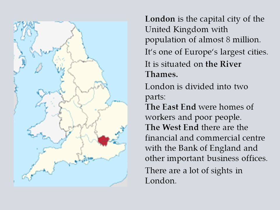 London is the capital city of the United Kingdom with population of almost 8 million.