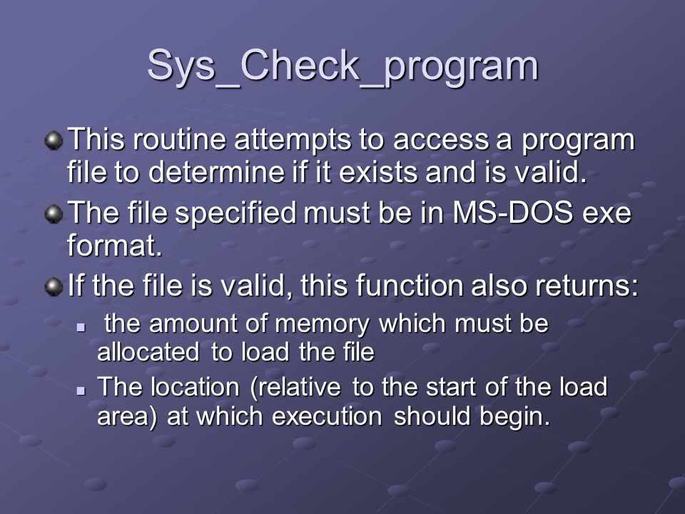 Sys_Check_program This routine attempts to access a program file to determine if it exists and is valid.
