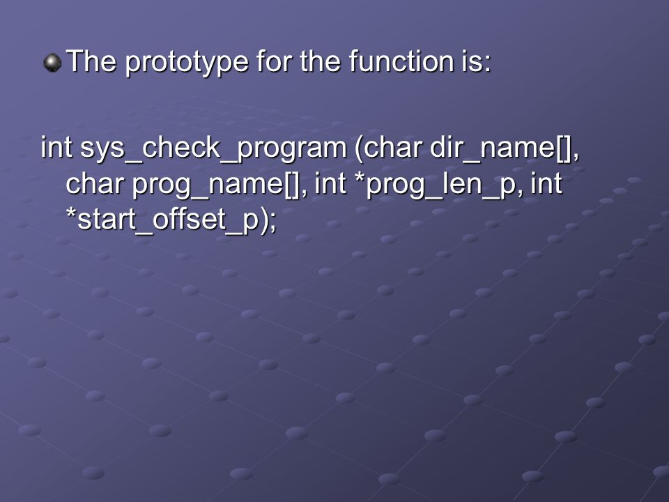 The prototype for the function is: int sys_check_program (char dir_name[], char prog_name[], int *prog_len_p, int *start_offset_p);