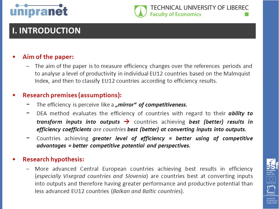 Aim of the paper: –The aim of the paper is to measure efficiency changes over the references periods and to analyse a level of productivity in individual EU12 countries based on the Malmquist Index, and then to classify EU12 countries according to efficiency results.