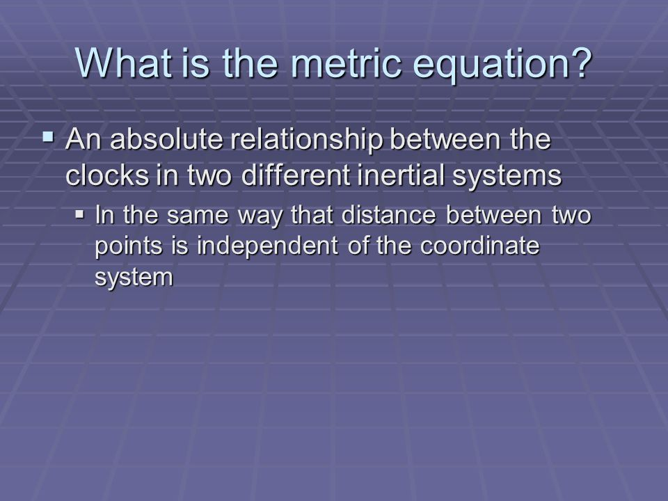 What is the metric equation.