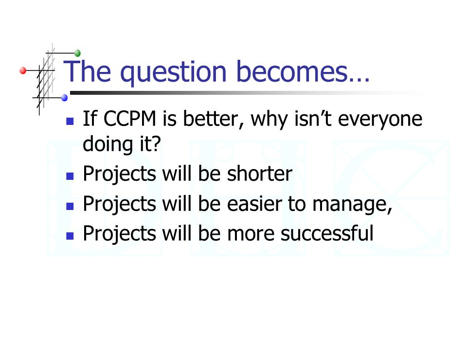 The question becomes… If CCPM is better, why isn't everyone doing it.