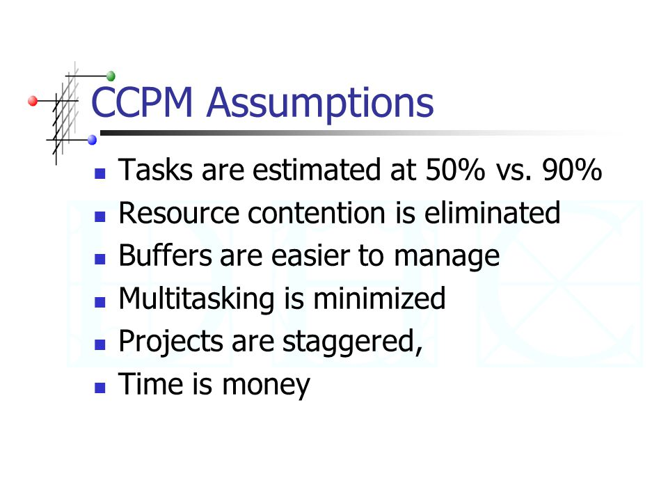 CCPM Assumptions Tasks are estimated at 50% vs.