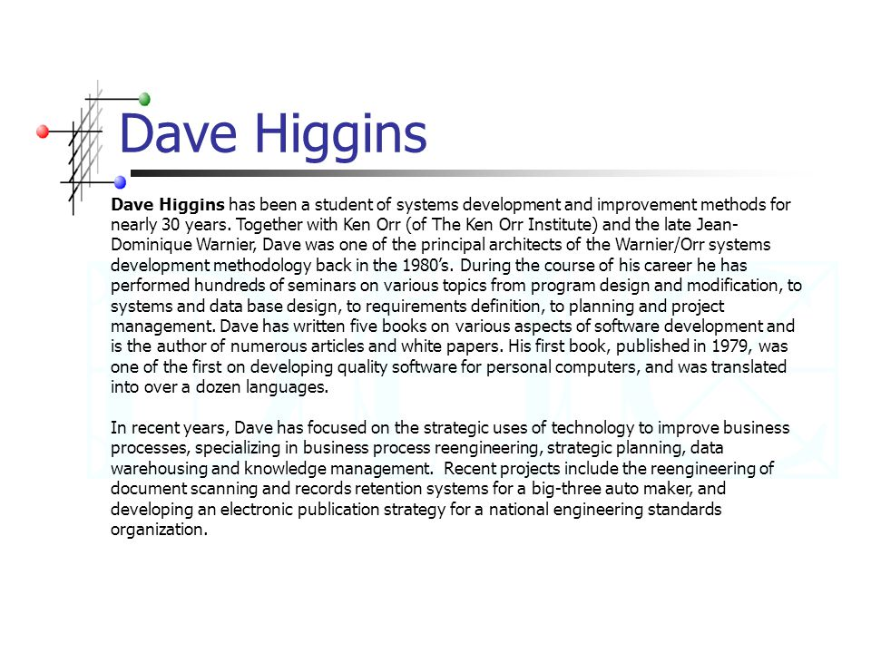 Dave Higgins Dave Higgins has been a student of systems development and improvement methods for nearly 30 years.