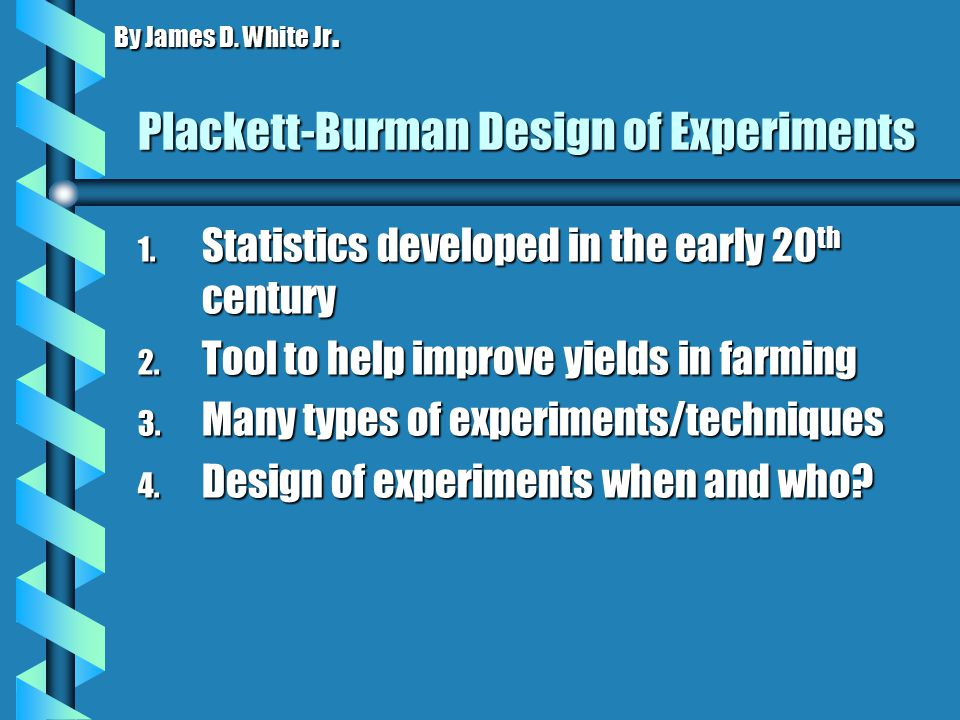 Plackett-Burman Design of Experiments 1. Statistics developed in the early 20 th century 2.