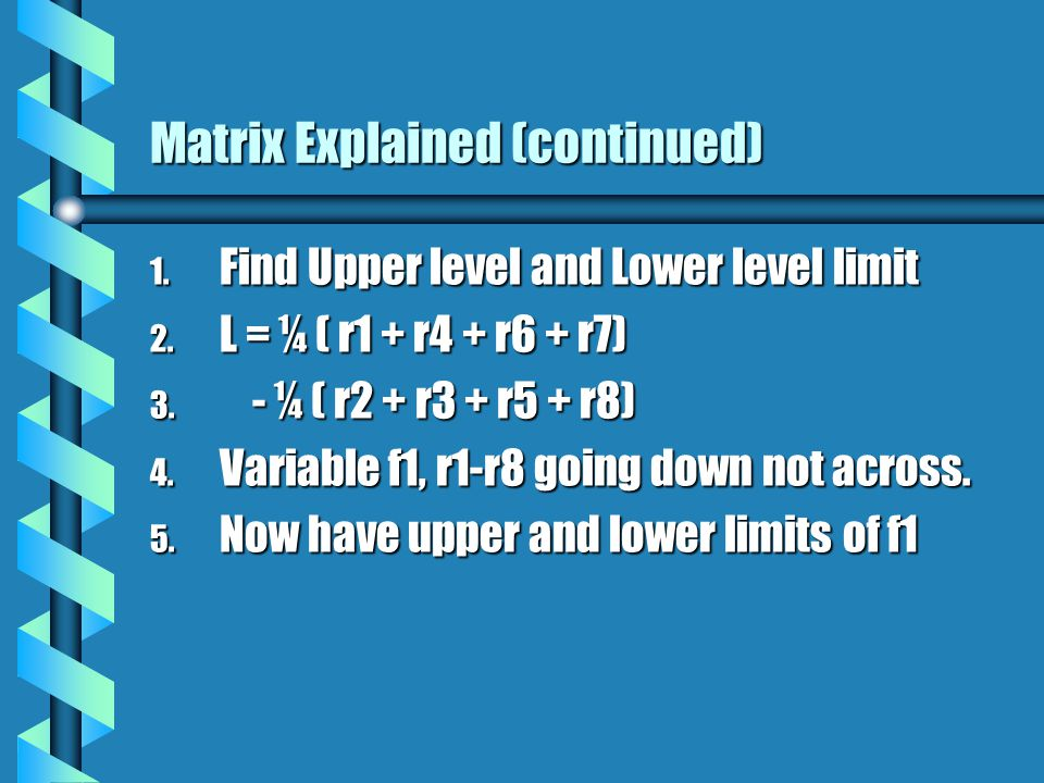 Matrix Explained (continued) 1. Find Upper level and Lower level limit 2.