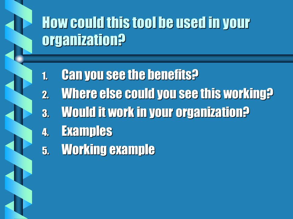 How could this tool be used in your organization. 1.