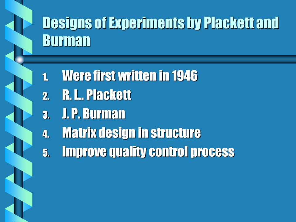 Designs of Experiments by Plackett and Burman 1. Were first written in 1946 2.