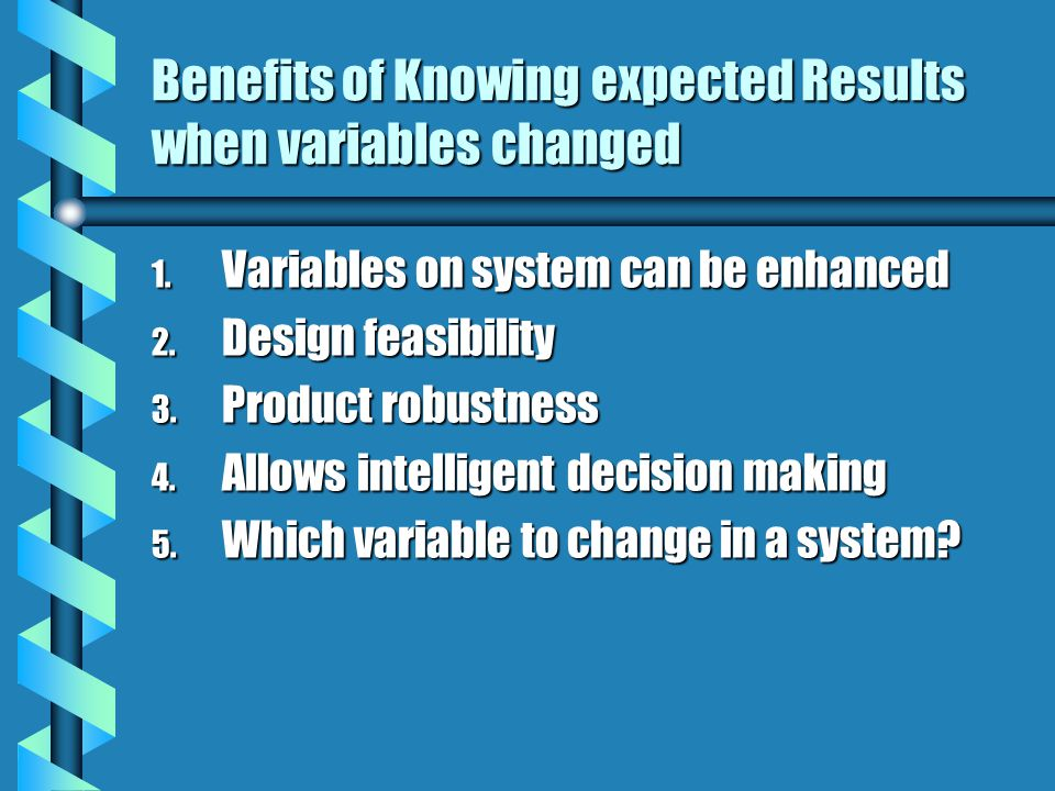 Benefits of Knowing expected Results when variables changed 1.