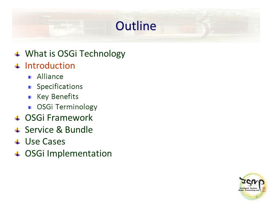 4 Outline What is OSGi Technology Introduction Alliance Specifications Key Benefits OSGi Terminology OSGi Framework Service & Bundle Use Cases OSGi Implementation
