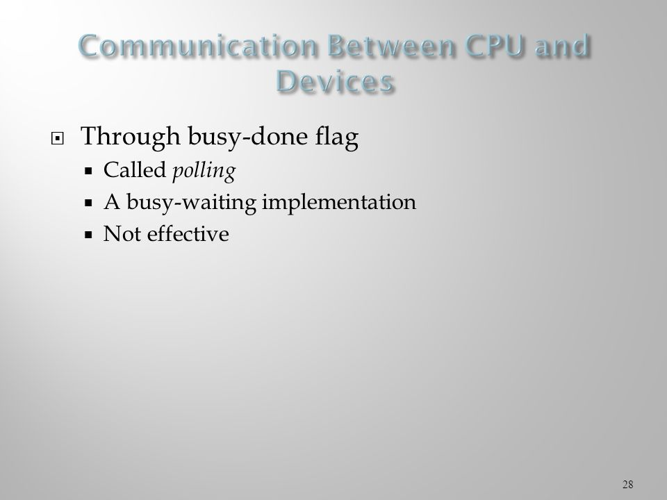  Through busy-done flag  Called polling  A busy-waiting implementation  Not effective 28