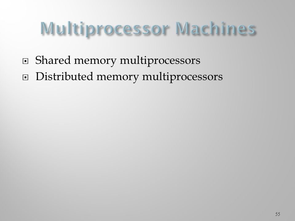  Shared memory multiprocessors  Distributed memory multiprocessors 55