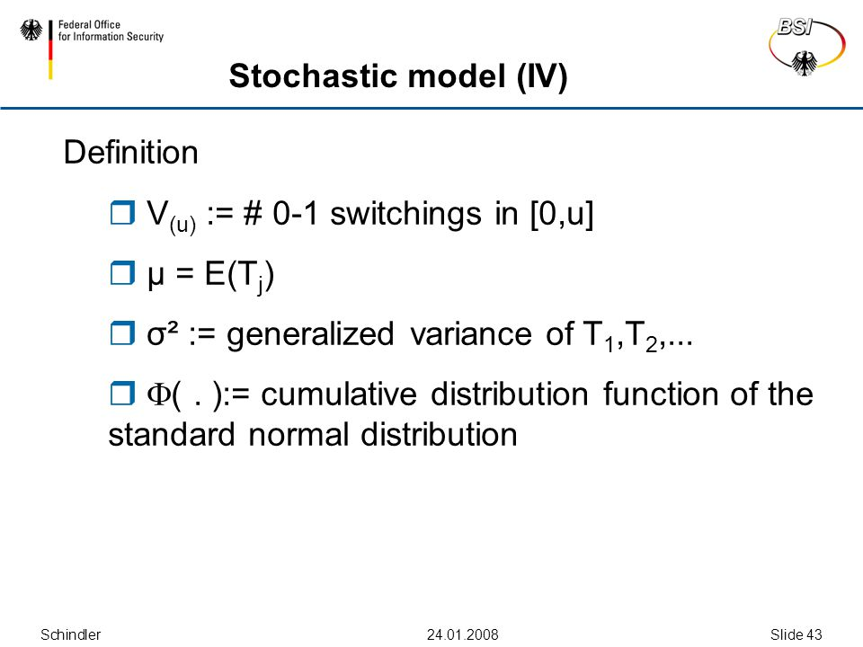 Schindler24.01.2008Slide 43 Stochastic model (IV) Definition  V (u) := # 0-1 switchings in [0,u]  μ = E(T j )  σ² := generalized variance of T 1,T 2,...