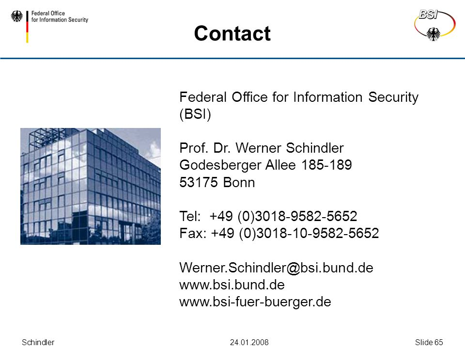 Schindler24.01.2008Slide 65 Contact Federal Office for Information Security (BSI) Prof.