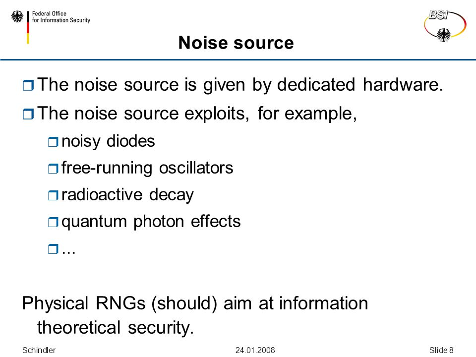 Schindler24.01.2008Slide 8 Noise source  The noise source is given by dedicated hardware.