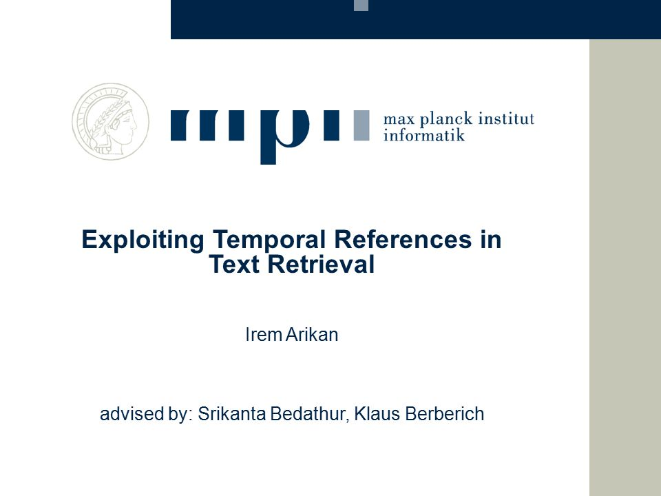 Exploiting Temporal References in Text Retrieval Irem Arikan advised by: Srikanta Bedathur, Klaus Berberich