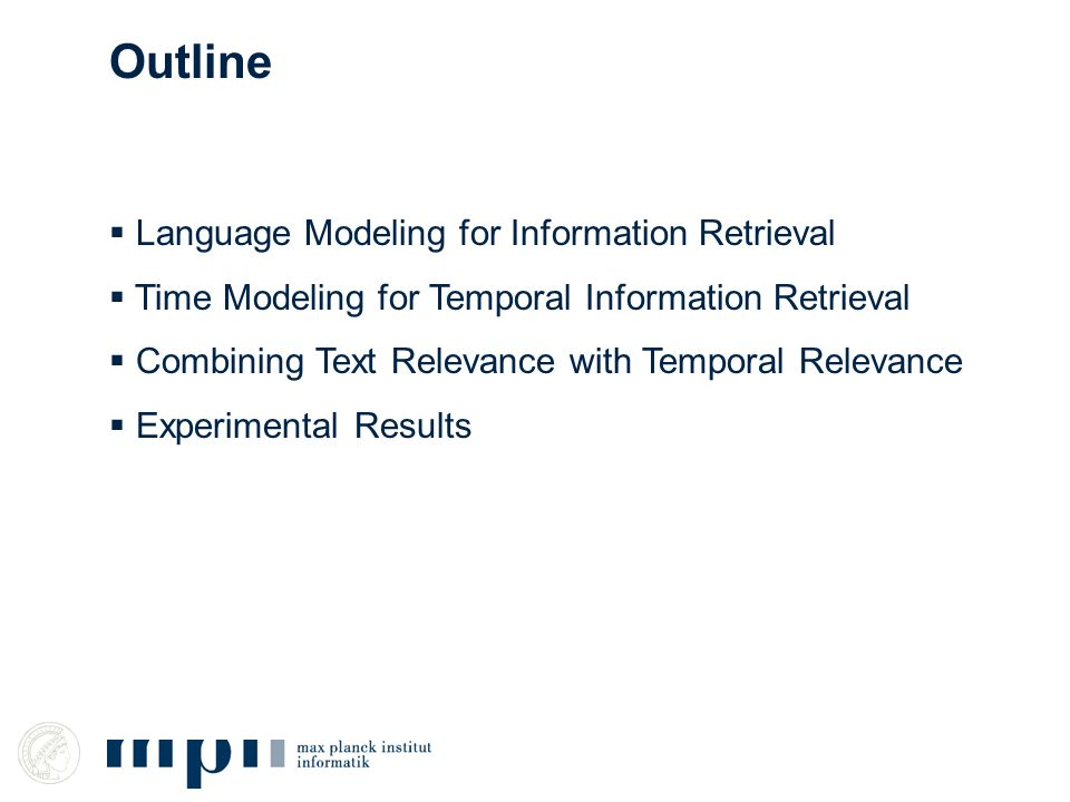  Language Modeling for Information Retrieval  Time Modeling for Temporal Information Retrieval  Combining Text Relevance with Temporal Relevance  Experimental Results Outline