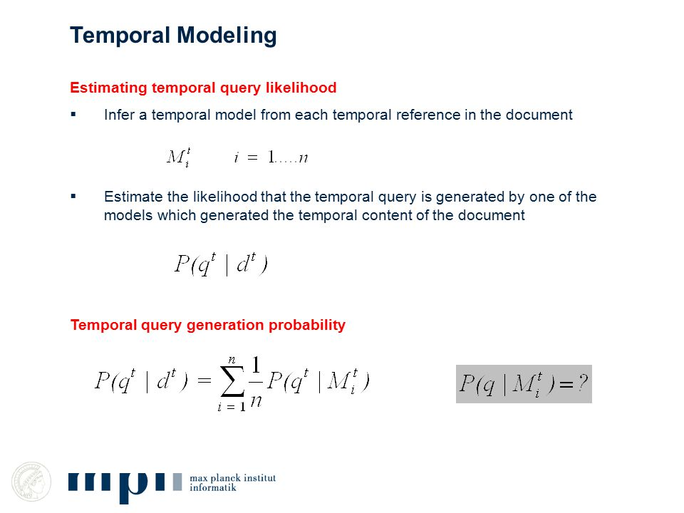 Estimating temporal query likelihood  Infer a temporal model from each temporal reference in the document  Estimate the likelihood that the temporal query is generated by one of the models which generated the temporal content of the document Temporal query generation probability Temporal Modeling