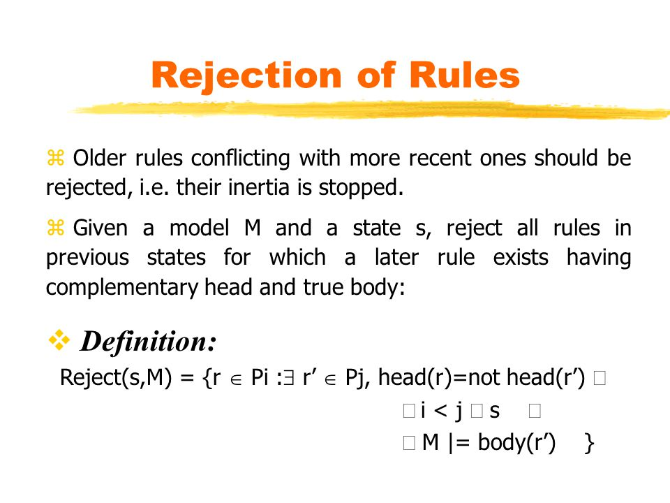 Rejection of Rules z Older rules conflicting with more recent ones should be rejected, i.e.