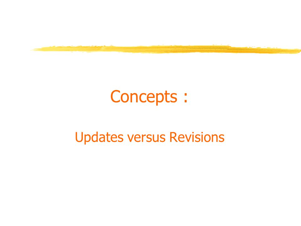 Concepts : Updates versus Revisions