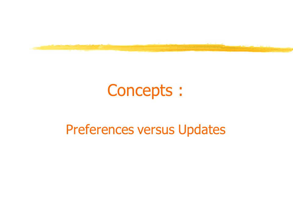 Concepts : Preferences versus Updates