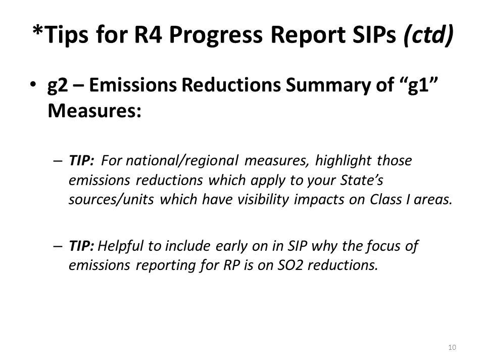 *Tips for R4 Progress Report SIPs (ctd) g2 – Emissions Reductions Summary of g1 Measures: – TIP: For national/regional measures, highlight those emissions reductions which apply to your State's sources/units which have visibility impacts on Class I areas.