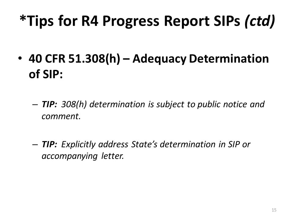 *Tips for R4 Progress Report SIPs (ctd) 40 CFR (h) – Adequacy Determination of SIP: – TIP: 308(h) determination is subject to public notice and comment.