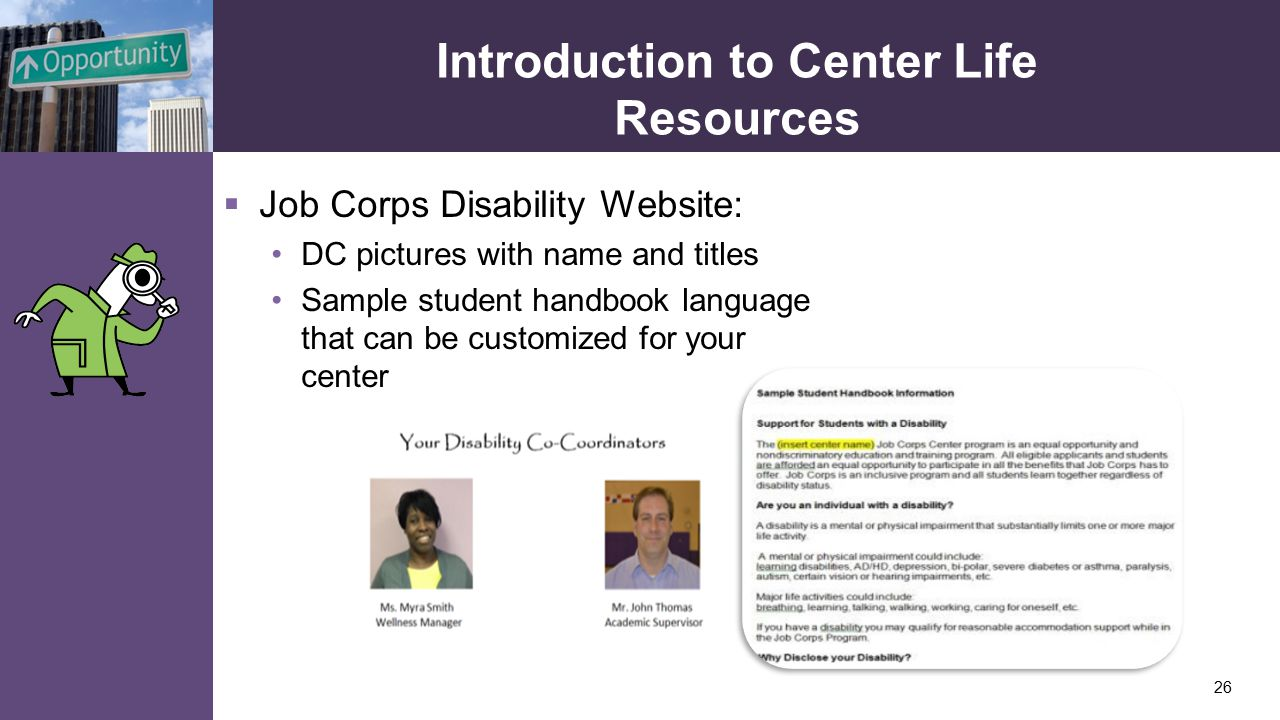 Introduction to Center Life Resources  Job Corps Disability Website: DC pictures with name and titles Sample student handbook language that can be customized for your center 26