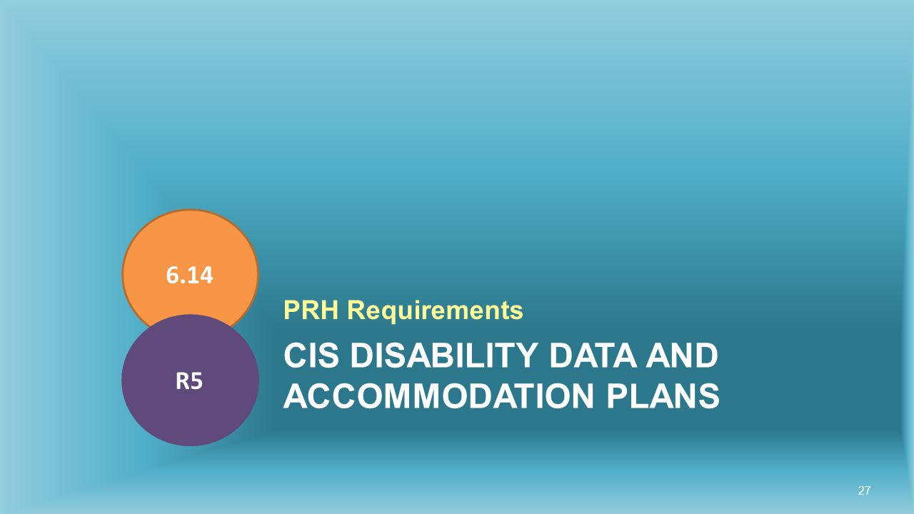 CIS DISABILITY DATA AND ACCOMMODATION PLANS PRH Requirements 6.14 R5 27