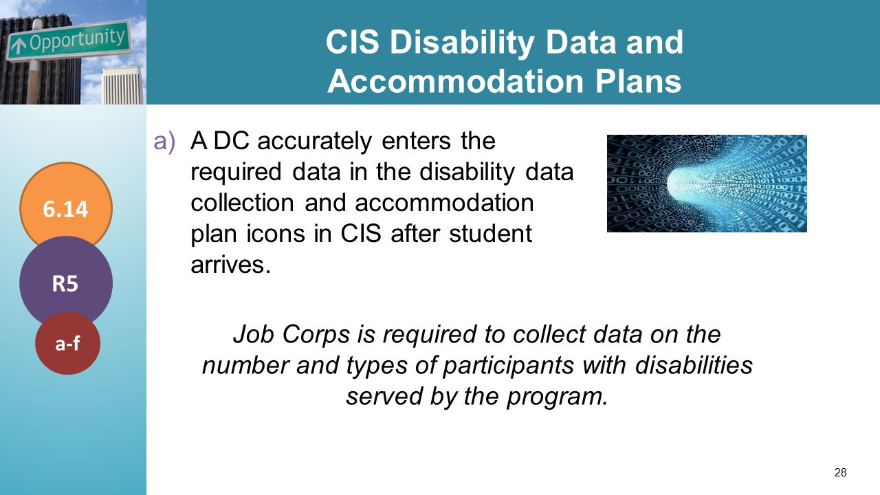 CIS Disability Data and Accommodation Plans a)A DC accurately enters the required data in the disability data collection and accommodation plan icons in CIS after student arrives.