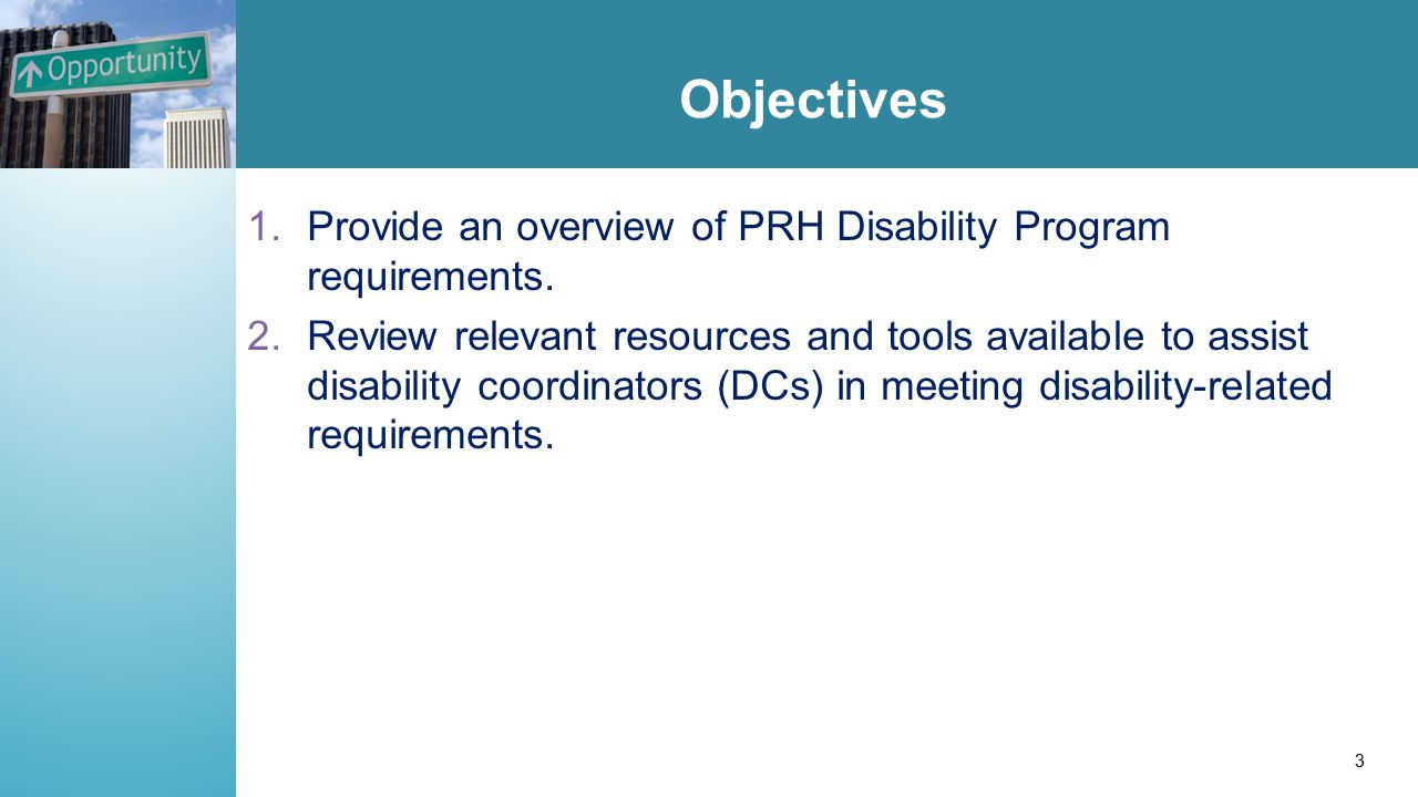 Objectives 1.Provide an overview of PRH Disability Program requirements.