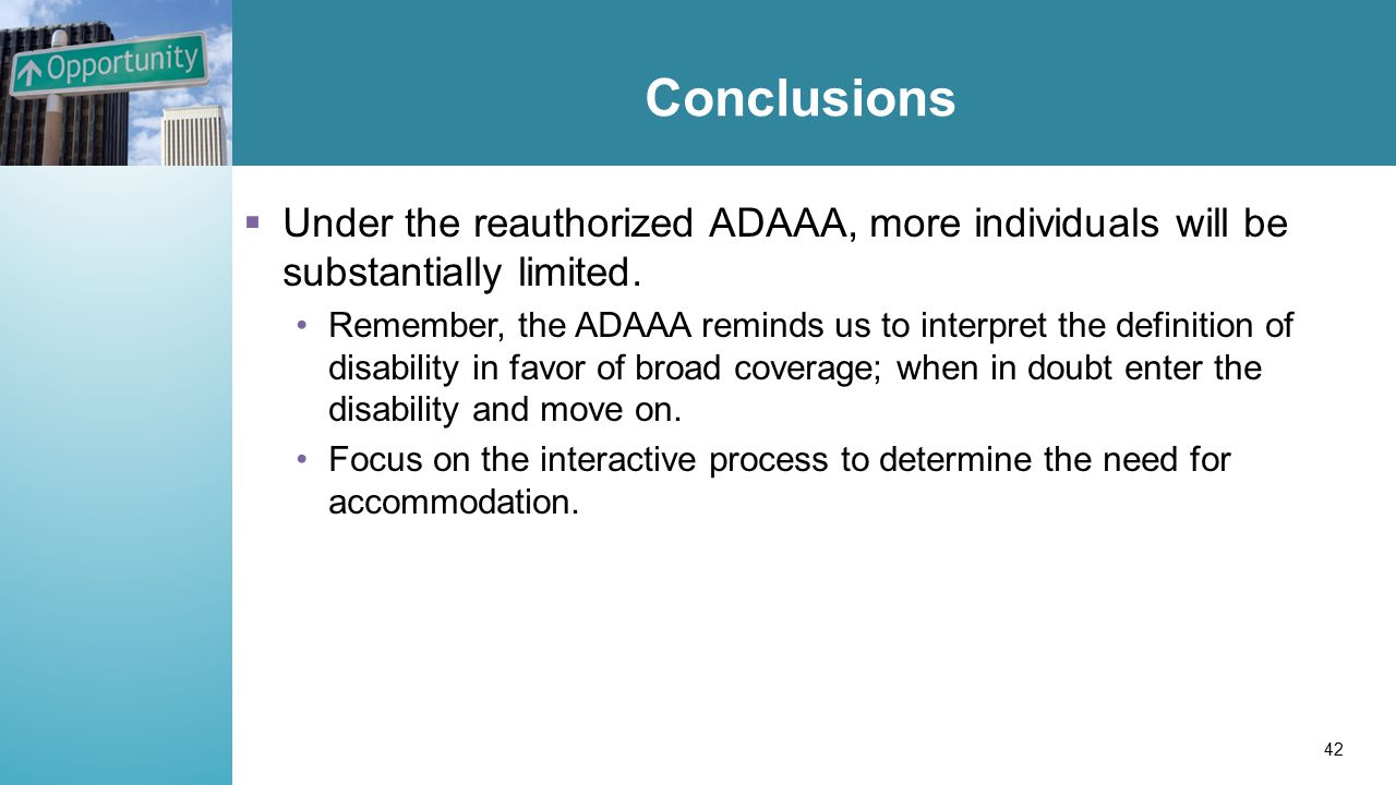 Conclusions  Under the reauthorized ADAAA, more individuals will be substantially limited.