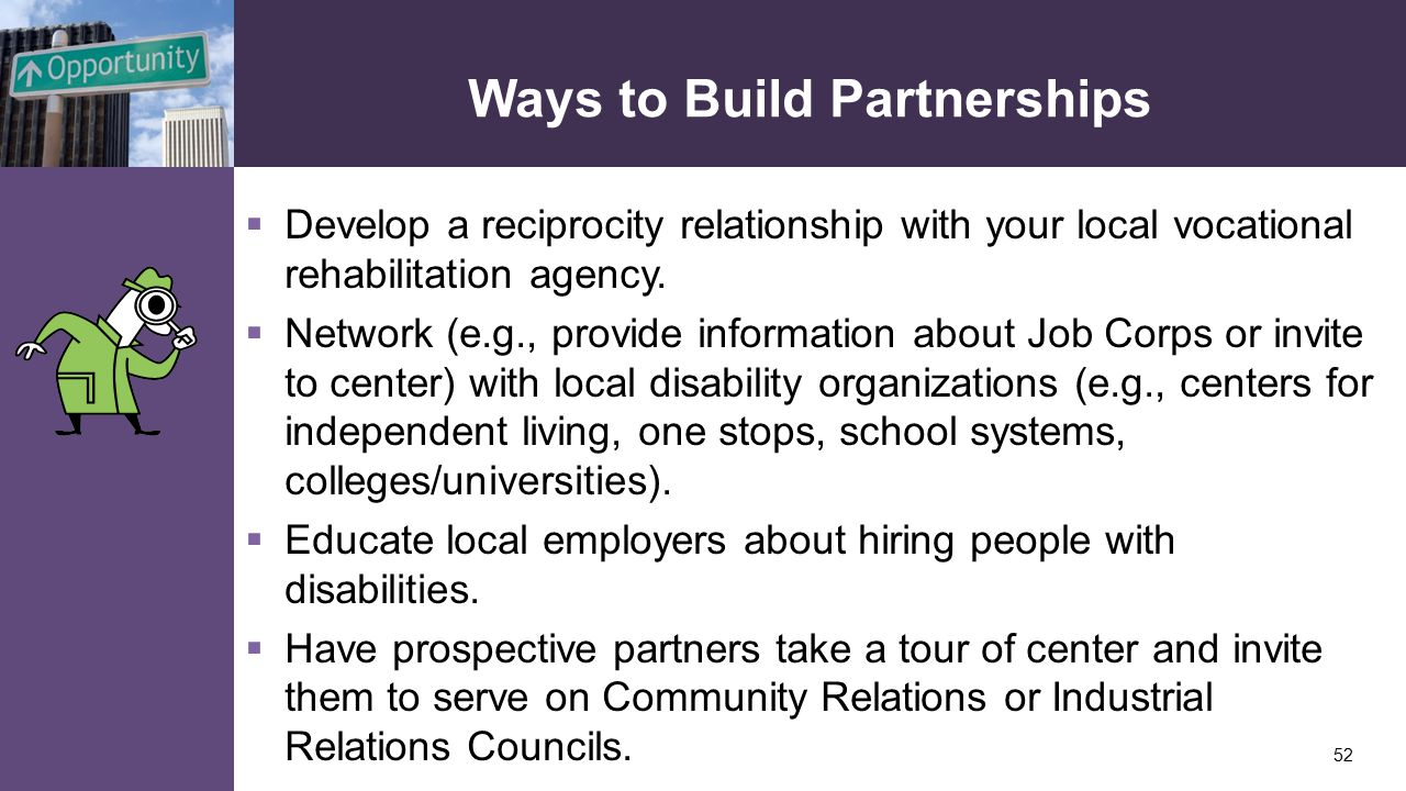 Ways to Build Partnerships  Develop a reciprocity relationship with your local vocational rehabilitation agency.