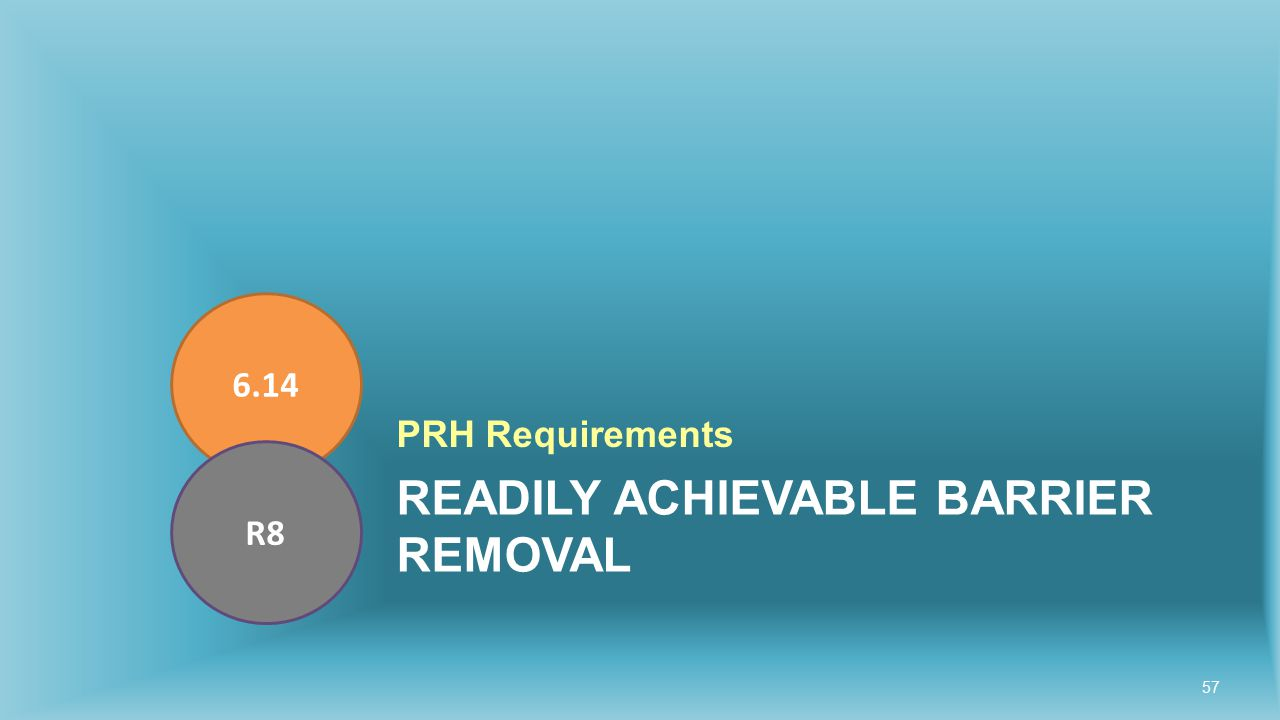 READILY ACHIEVABLE BARRIER REMOVAL PRH Requirements 6.14 R8 57