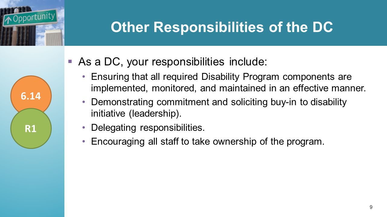 Other Responsibilities of the DC  As a DC, your responsibilities include: Ensuring that all required Disability Program components are implemented, monitored, and maintained in an effective manner.