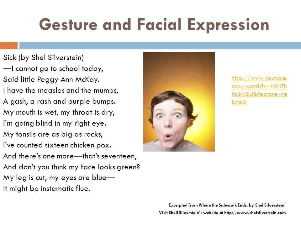 Gesture and Facial Expression Sick (by Shel Silverstein) ― I cannot go to school today, Said little Peggy Ann McKay.