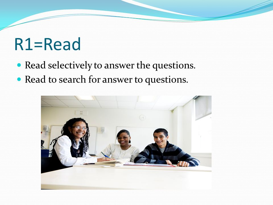 R1=Read Read selectively to answer the questions. Read to search for answer to questions.