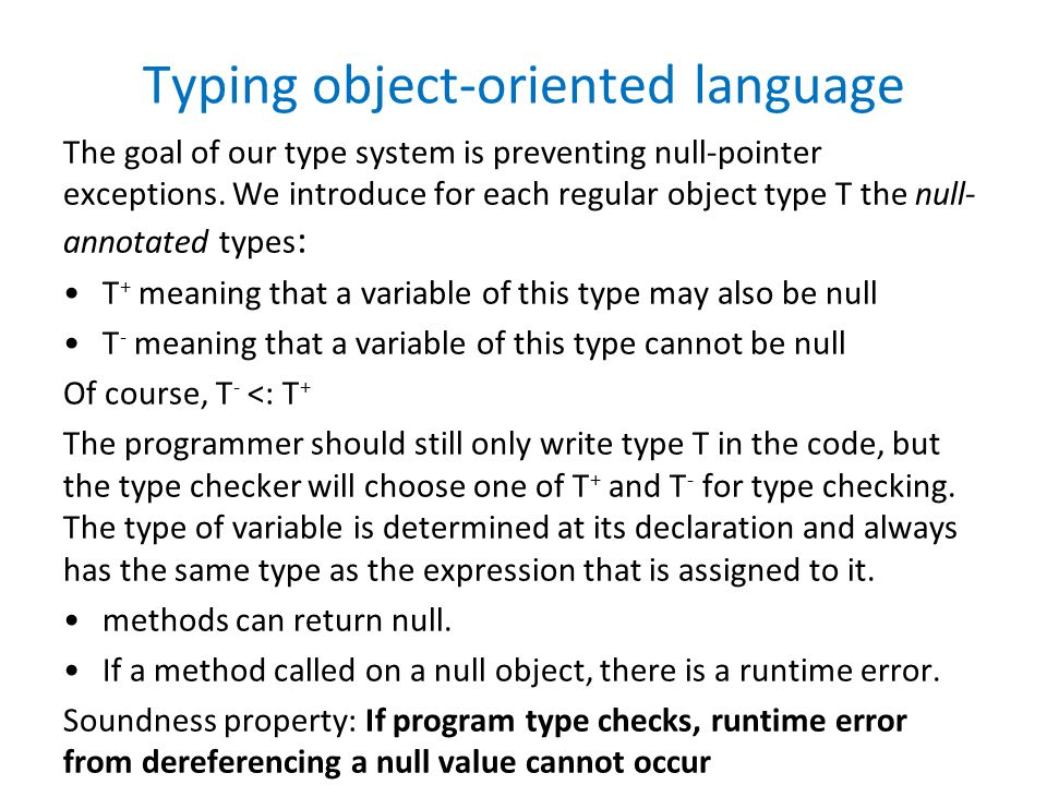 Typing object-oriented language The goal of our type system is preventing null-pointer exceptions.