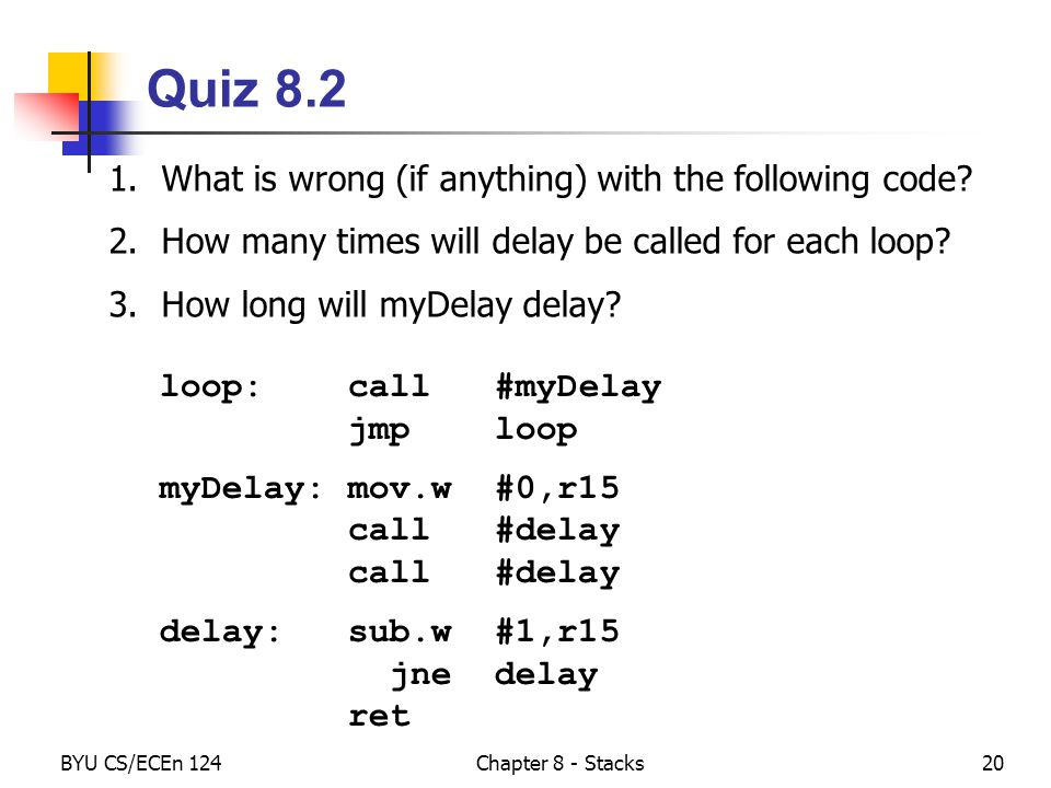 BYU CS/ECEn 124Chapter 8 - Stacks20 Quiz 8.2 1.What is wrong (if anything) with the following code.