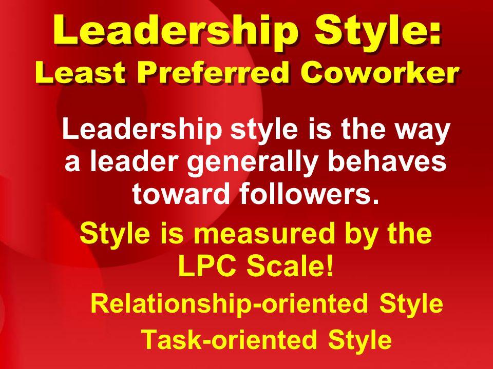 Leadership Style: Least Preferred Coworker Leadership style is the way a leader generally behaves toward followers.