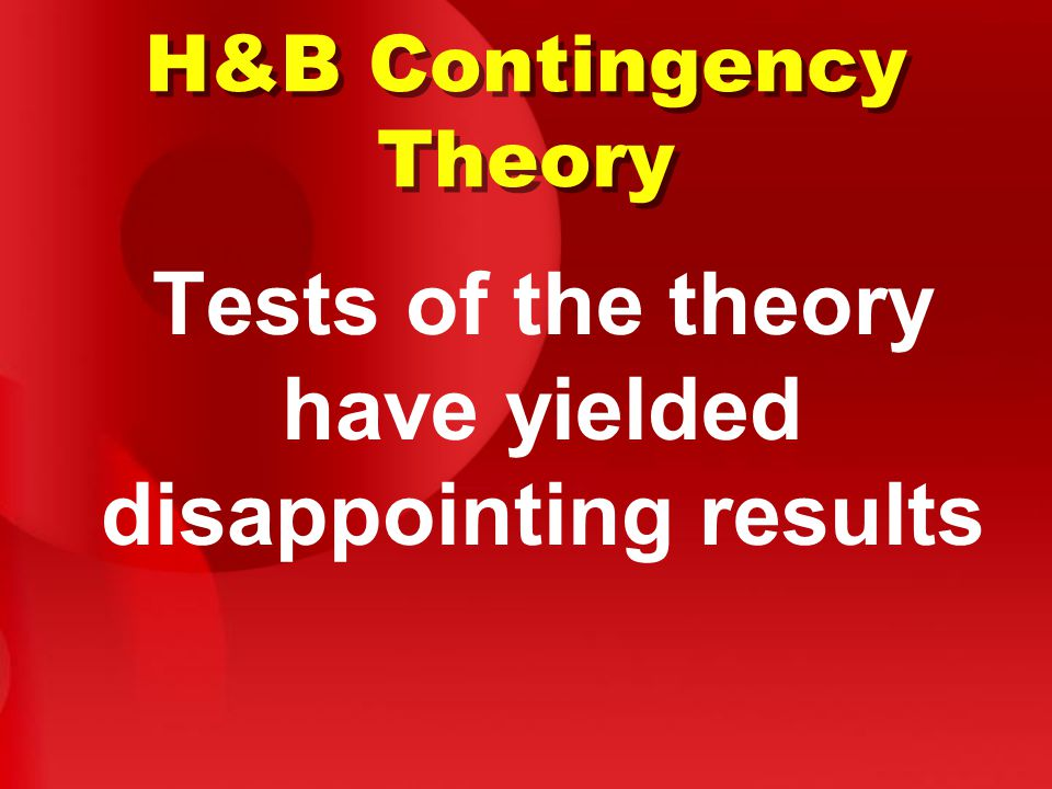 H&B Contingency Theory Tests of the theory have yielded disappointing results