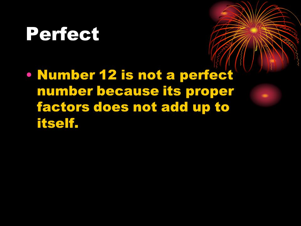 Deficient ► The number 12 is not a deficient number because the proper factors are more then the number itself when they are added together.