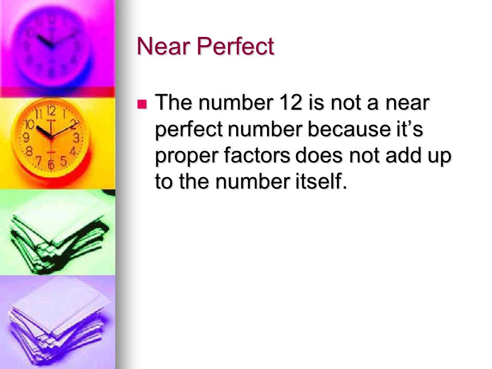 Perfect Number 12 is not a perfect number because its proper factors does not add up to itself.